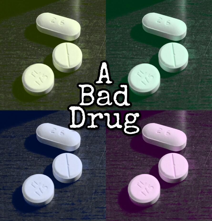 A Bad Drug
